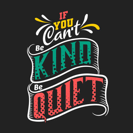 if you can not be kind be quiet
