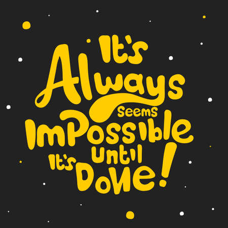 It is always seems impossible until it is done