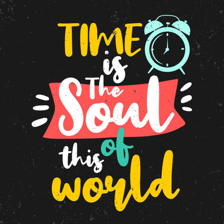 Time is the soul of this world