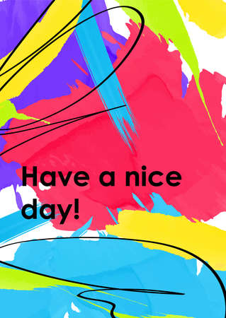 Have a nice day web banner, poster template. Positive wish on flamboyant colorful background. Black ink lines combined with watercolor brush strokes. Postcard with acrylic paint smears