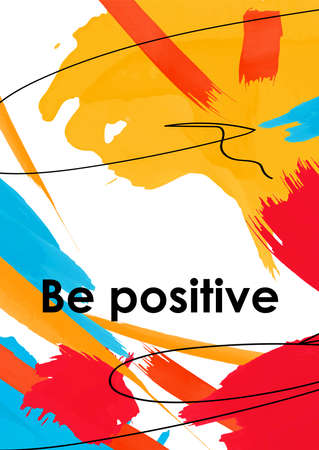 Be positive slogan on acrylic smudges postcard. Vibrant paint blots and dynamic brush strokes on white background. Encouraging message with freehand black ink lines. Abstract banner, poster