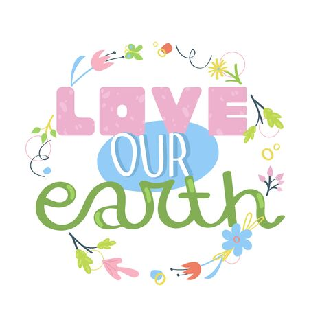 Love our earth - hand drawn slogan. Concept of environment protection and ecology. Earth Day posters. Flat vector illustration. Illustration