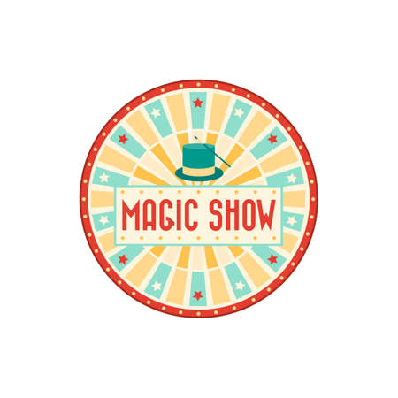 Magic show banner isolated retro round advertisement with magician cap and stick. Vector big top circus poster, circus carnival invitation signboard, wand and illusionist hat, come all on magic show