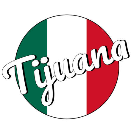 Round button Icon of national flag of Mexico with green, white and red colors and inscription of city name Tijuana in modern style. Illustration