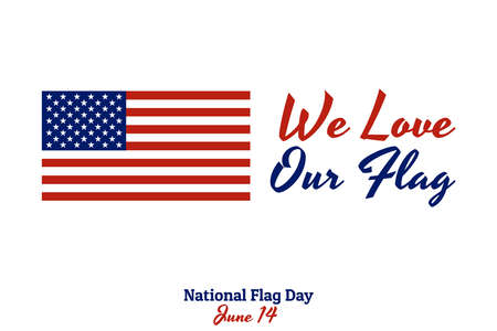 National flag of The United States of America with red stripes and white stars and inscription: National Flag Day, June 14, We Love Our Flag in modern style with patriotic colors