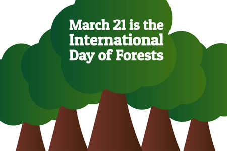 March 21 is the International Day of Forests. Holiday concept. Template for background, banner, card, poster with text inscription. Vector EPS10 illustration.