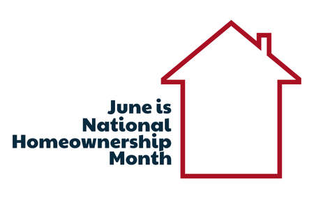 June is National Homeownership Month. Holiday concept. Template for background, banner, card, poster with text inscription.