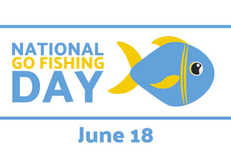 National Go Fishing Day. June 18. Holiday concept. Template for background, banner, card, poster with text inscription.