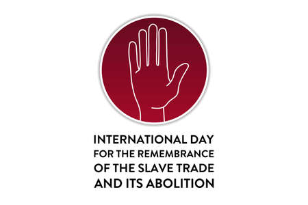 International Day for the Remembrance of the Slave Trade and its Abolition. August 23. Template for background, banner, card, poster with text inscription. Vector EPS10 illustration.