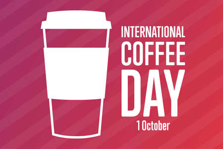 International Coffee Day. 1 October. Holiday concept. Template for background, banner, card, poster with text inscription.