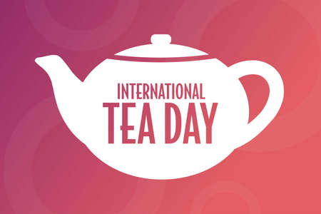 International Tea Day. December 15. Holiday concept. Template for background, banner, card, poster with text inscription.