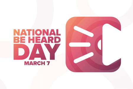 National Be Heard Day. March 7. Holiday concept. Template for background, banner, card, poster with text inscription.