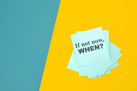 If Not Now When, motivation text on a sticky note. Motivating and inspiring question