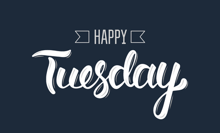 tuesday: Happy tuesday. Trendy hand lettering quote, fashion graphics, art print for posters and greeting cards design. Calligraphic isolated quote in white ink. Vector illustration