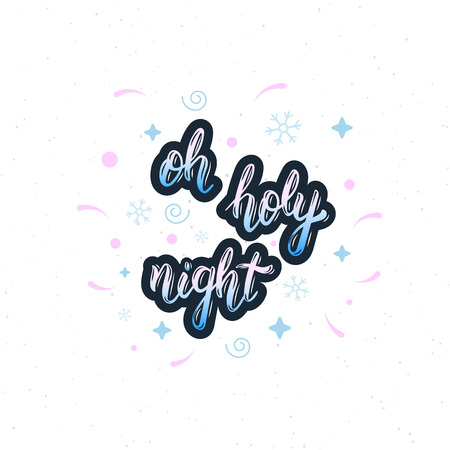 oh: Oh holy night handmade inscription with decorative elements. Trendy handwritten quote, art print for posters , greeting cards design, t-shirt, sticker, emblem. Vector illustration