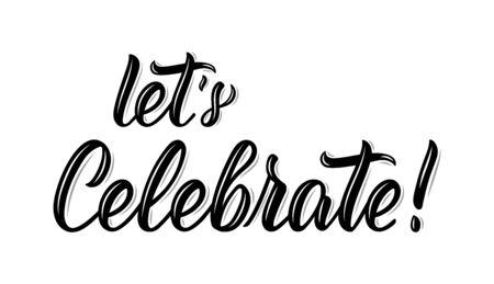 Let's Celebrate. Modern calligraphy inscription in black ink. Vector illustration Archivio Fotografico - 137830859