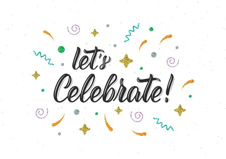 Let's Celebrate. Trendy hand lettering quote with glitter decorative elements. Vector illustration