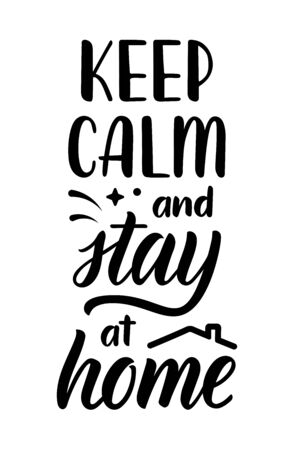Keep calm and stay at home. Lettering poster about protection against coronavirus. Calligraphic quote in black ink with decorative elements. Vector illustration