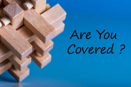 Are you covered - question at insurer or other manager background. Insurance concept
