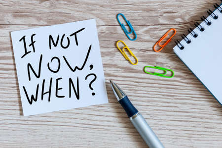 If Not Now When, motivational note left on the table. Motivating and inspiring question