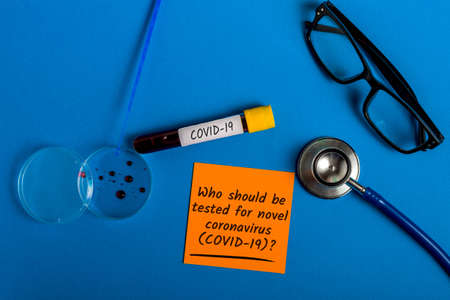 Who should be tested for novel coronavirus COVID-19. Doctors advice What you need to know