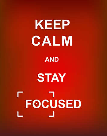 focused: Keep Calm and Stay Focused Illustration
