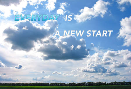 Inspirational quote, Everyday is a new start. Power of motivation