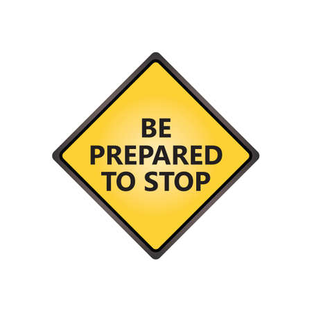 be prepared: Be prepared to stop sign