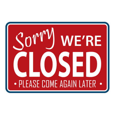 come: Sorry were closed sign