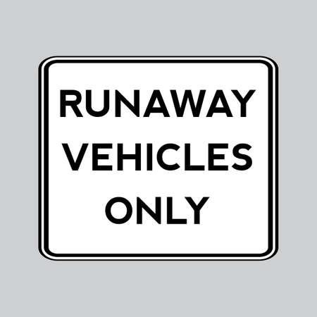 run away: Run away vehicle only road sign