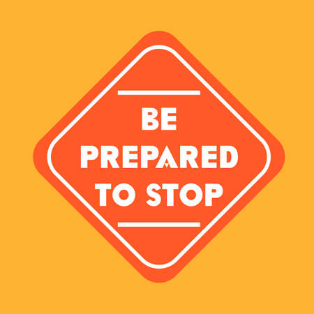 prepared: Be prepared to stop road sign