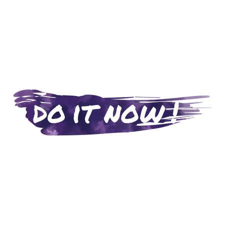 do it: do it now