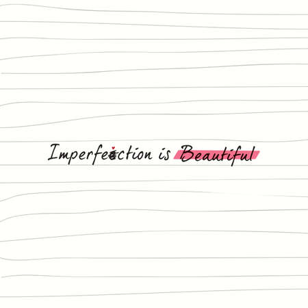 imperfection: imperfection is beautiful