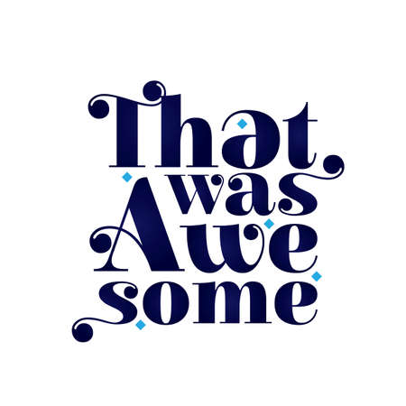 amazing: that was awesome quote design Illustration