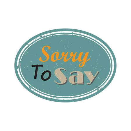 say: sorry to say