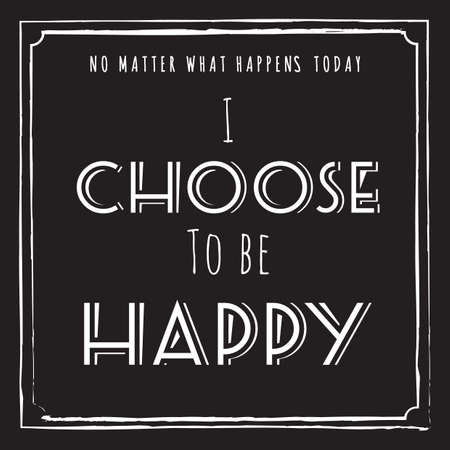 i choose to be happy quote