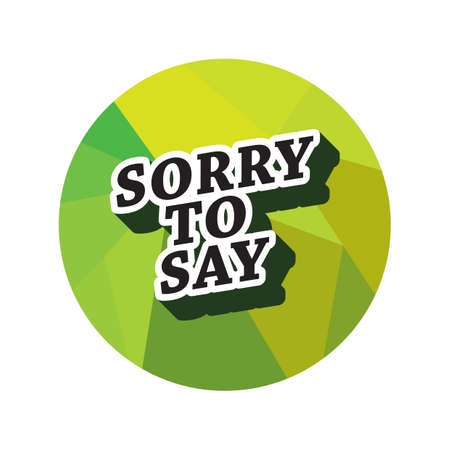 sorry to say