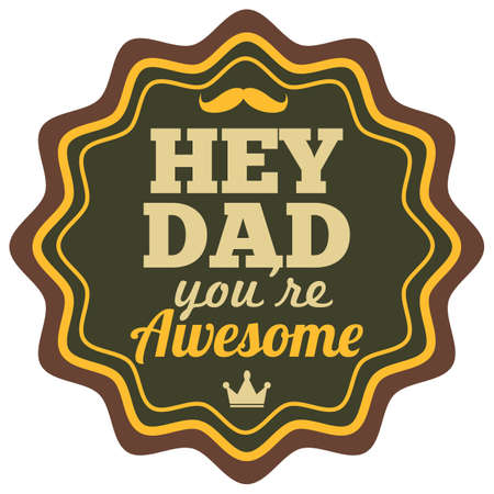 hey dad youre awesome label Illustration