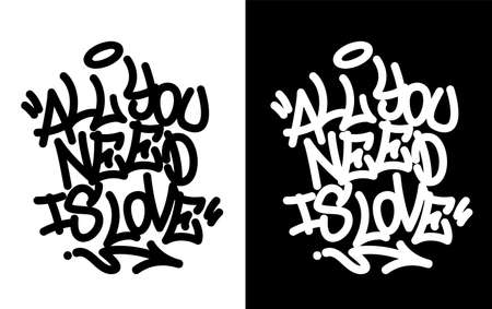 All you need is love. Graffiti tag in black over white, and white over black. Vector illustration Eps 10