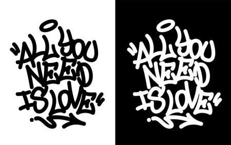 Alles was du brauchst ist Liebe. Graffiti-Tag in Schwarz über Weiß und Weiß über Schwarz. Vektorillustration Eps 10 Vektorgrafik