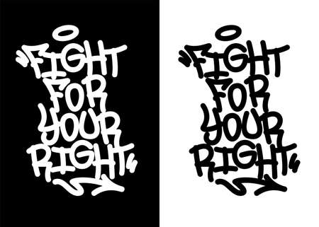 Fight for your right. Graffiti tag in black over white, and white over black. Vector illustration. Vector Illustration