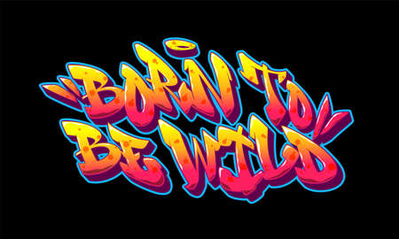 Born to be wild font in old school graffiti style. Vector illustration.