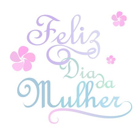 women s day: Feliz dia da mulher is happy women s day in portuguese language. Illustration