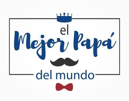 El mejor Papa del mundo. Best dad in the world. Lettering vector illustration.