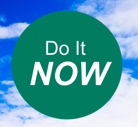 The Do It Now Sign   Quit procrastinating   do it on a green sign