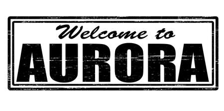 felicitous: Stamp with text welcome to Aurora inside, vector illustration