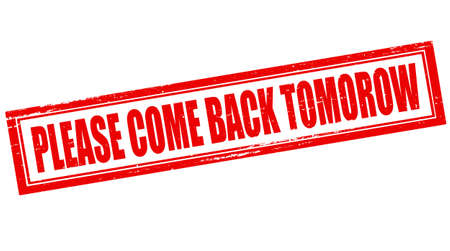 come back: Stamp with text please come back tomorrow inside, vector illustration Illustration