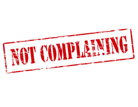 complaining: Rubber stamp with text not complaining inside, vector illustration Illustration