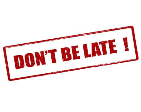 llegar tarde: sello de goma con el texto de don t llegar tarde en el interior, ilustraci�n vectorial