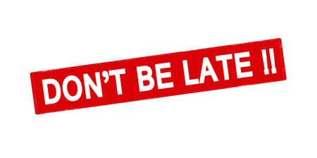 llegar tarde: sello de goma con el texto de don t llegar tarde en el interior, ilustración vectorial